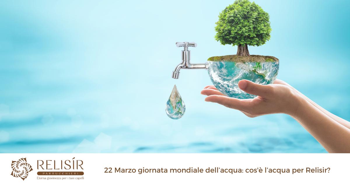 22 Marzo giornata mondiale dell'acqua: cos'è l'acqua per Relisir?